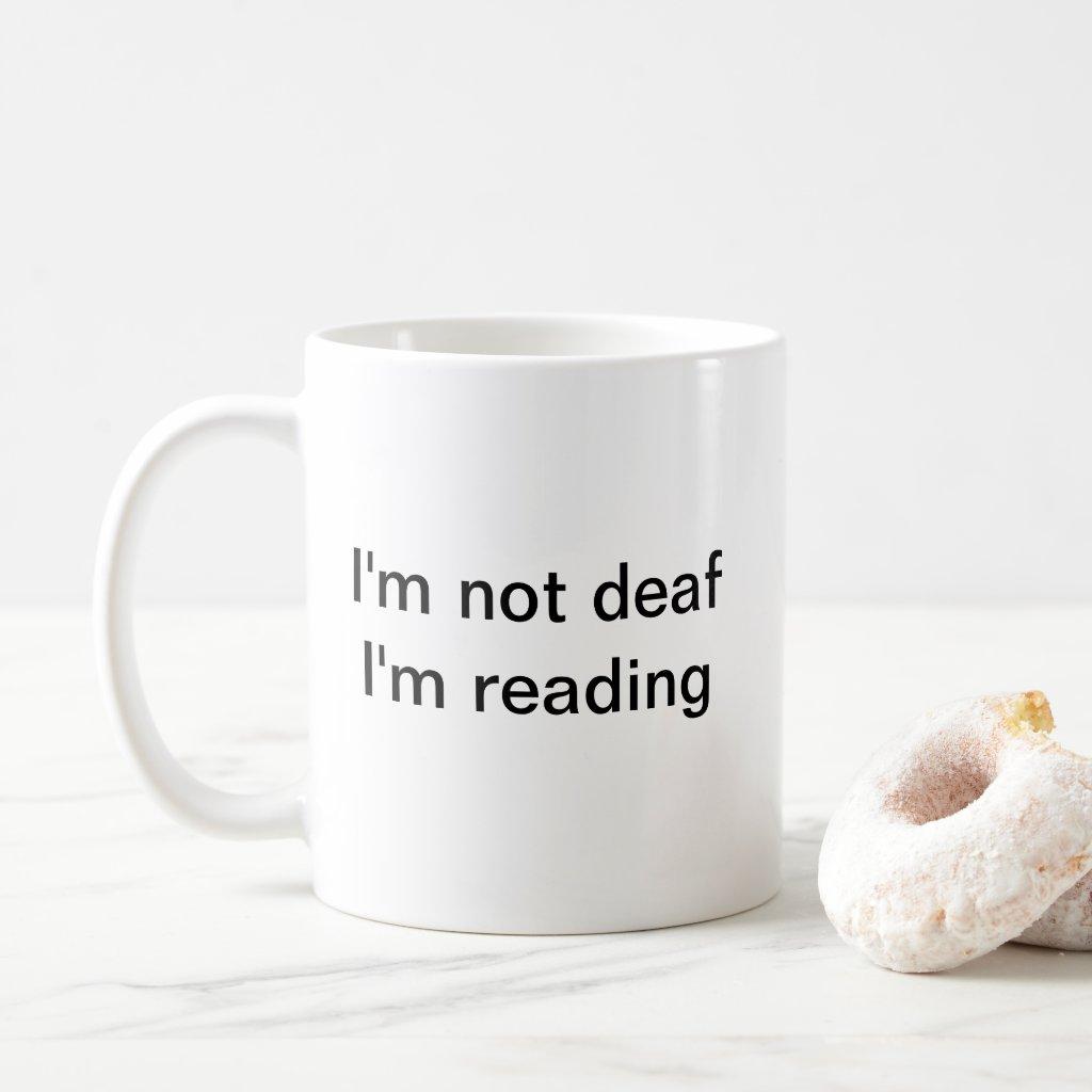 I'm Not Deaf, I'm reading MUG