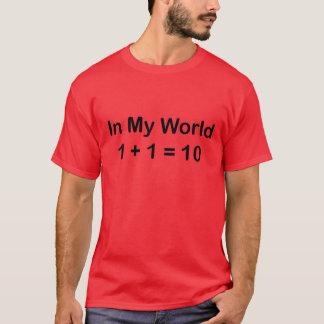 In Mijn Wereld 1+1 = 10 (Binair getal) T Shirt