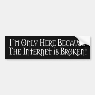Internet brak… bumpersticker