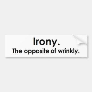 Ironie: Het tegengestelde van rimpelig Bumpersticker