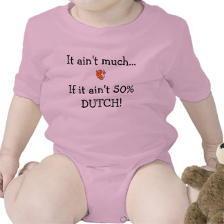 It Ain't Much If It Ain't 50% Dutch Tee Shirts