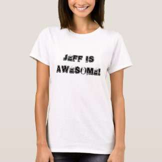 Jeff is Geweldige! T Shirt