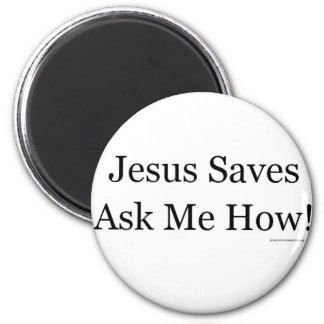 Jesus Saves Ask Me How! Ronde Magneet 5,7 Cm