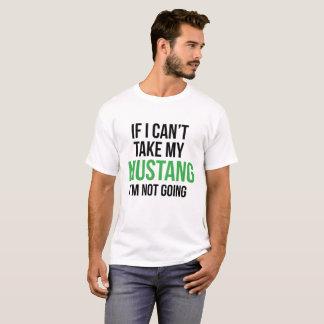 Kan geen Mustang nemen T Shirt