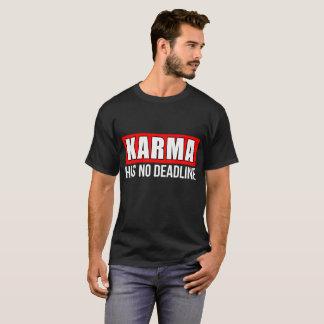 Karma heeft Geen Uiterste termijn T Shirt