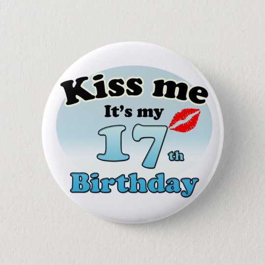 Kiss me it's my 17th Birthday Ronde Button 5,7 Cm