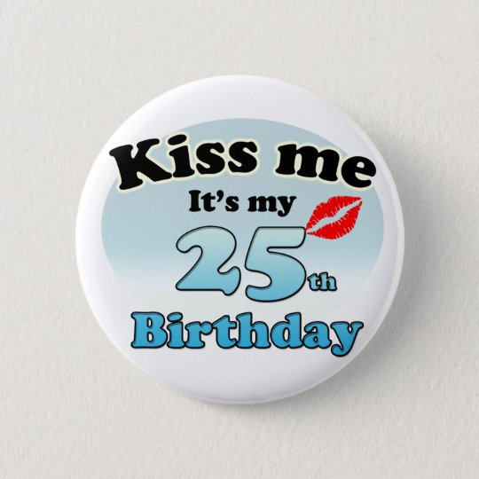 Kiss me it's my 25th Birthday Ronde Button 5,7 Cm