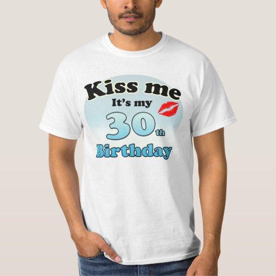 Kiss me it's my 30th Birthday T Shirt