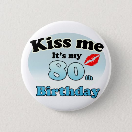 Kiss me it's my 80th Birthday Ronde Button 5,7 Cm