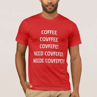 KOFFIE, COVFFEE, BEHOEFTE COVFEFE! | grappig rood T Shirt
