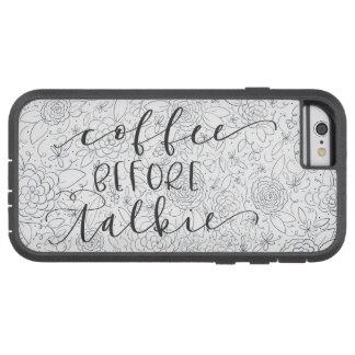 Koffie vóór talkie bloementelefoonhoesje tough xtreme iPhone 6 hoesje