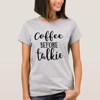 Koffie vóór Talkie T Shirt