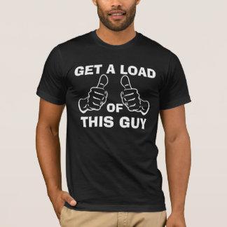 Krijg een Lading van Deze Kerel (witte tekst) T Shirt