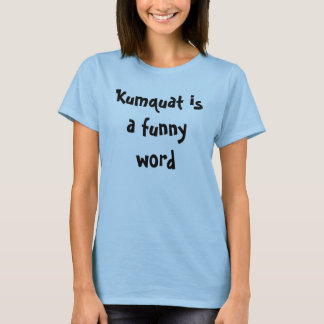 Kumquat is een grappig woord t shirt