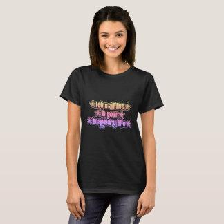 Laat allen Levend in Uw Denkbeeldig Leven T Shirt