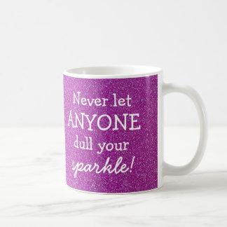 Laat nooit iedereen afstompen Uw Fonkeling - Koffiemok