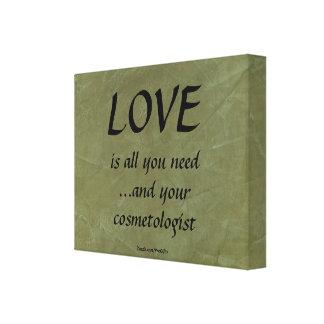 Liefde en uw cosmetologist stretched canvas afdruk