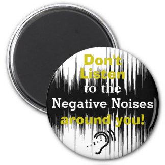 Luister niet aan het Negatieve Lawaai rond u! Magneet