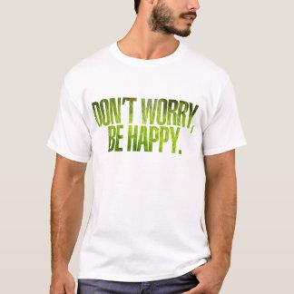 Maak me geen Overhemd ongerust T Shirt