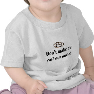 Maak me niet mijn oom roepen! t-shirts