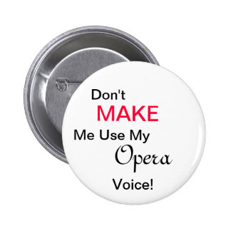 MAAK me niet Mijn Stem van de Opera gebruiken! Ronde Button 5,7 Cm