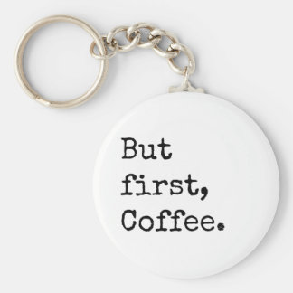 Maar Eerste Koffie Sleutelhanger