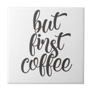 Maar Eerste Koffie Tegeltje