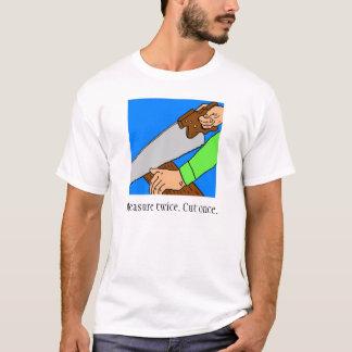 Maatregel tweemaal. Besnoeiing eens. T-shirt