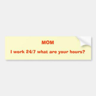 MAMMA, werk ik 24/7 wat uw uren zijn? Bumpersticker