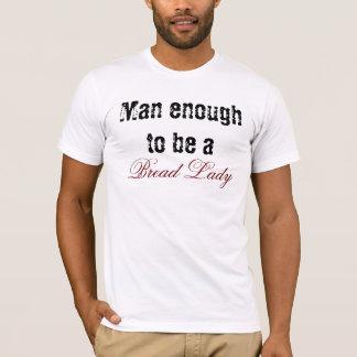 Man genoeg a, de Dame van het Brood te zijn T Shirt