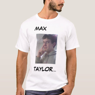 Maximum Taylor T Shirt