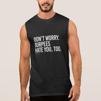 Me maak niet, burpeeshaat u ook ongerust -   de t shirt