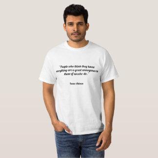 """""""Mensen die denken weten zij alles groot is T Shirt"""