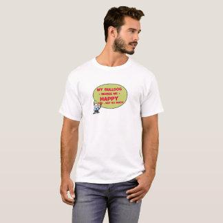 Mijn Buldog maakt zo veel me Gelukkig u niet T Shirt