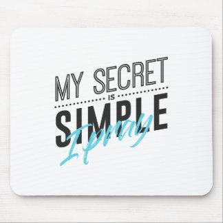Mijn Geheim is Eenvoudig ik bidt Muismat