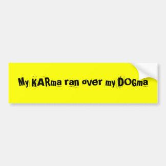Mijn KARma liep over mijn Dogma Bumpersticker