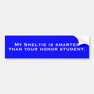 Mijn Sheltie is slimmer, dan uw eerstudent Bumpersticker