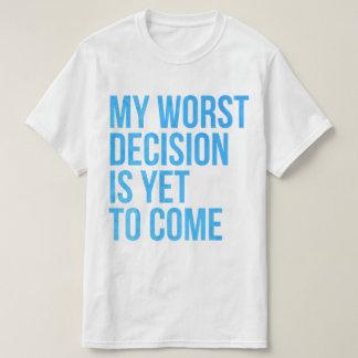 Mijn slechtste besluit is nog te komen t shirt