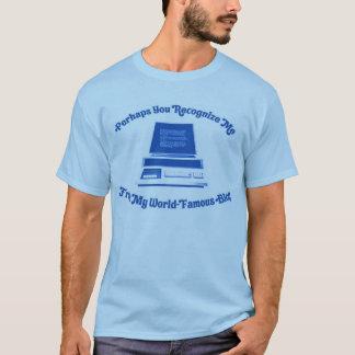 Misschien erkent u me van Mijn Wereldberoemde Blog T Shirt
