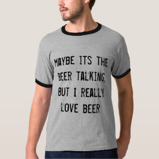misschien zijn het bier die, maar ik houd t shirt