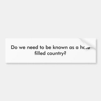 Moeten wij als haat gevuld land worden gekend? bumpersticker
