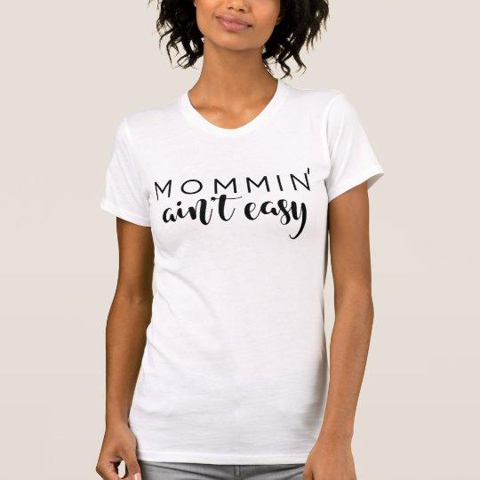 Mommin is de geen Gemakkelijke Douane van het T Shirt