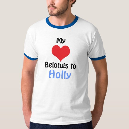 My Heart Belongs to Holly T Shirt