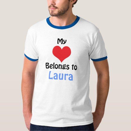 My Heart Belongs to Laura T Shirt