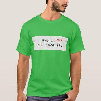 Neem het gemakkelijke… t shirt