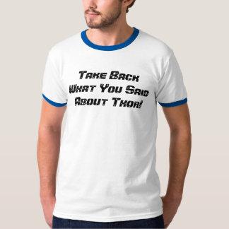 Neem terug Wat u over Thor zei! T Shirt