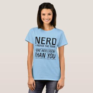 Nerd verkies ik de termijn intelligenter dan u t shirt