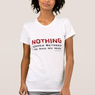 Niets komt tussen me en Mijn Mick! T Shirt