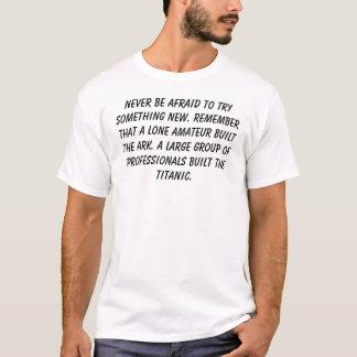 Nooit ben bang om nieuw iets te proberen. t shirt