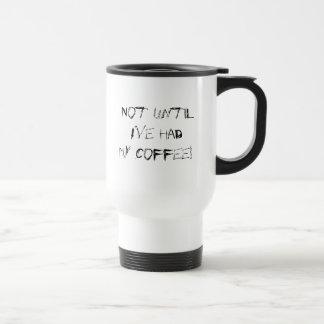 """""""Not until heb ik mijn koffie!"""" gehad Mok"""